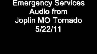 Joplin MO Emergency Services Audio from Tornado on 5/22/11