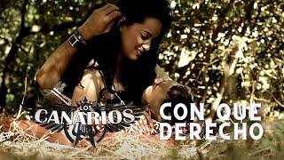 Los Canarios - Con Que Derecho (Video Oficial) thumbnail