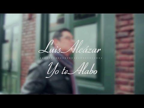 YO TE ALABO - LUIS ALCÁZAR -    Música Católica Contemporánea