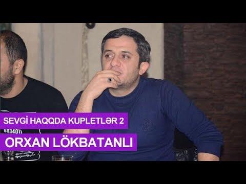 Orxan Lökbatanlı - Sevgi Haqqda Kupletlər 2