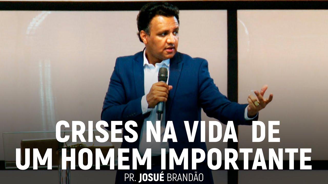 Crises na Vida de Um Homem Importante   Pr. Josué Brandão