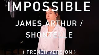 IMPOSSIBLE ( FRENCH VERSION ) JAMES ARTHUR / SHONTELLE ( SARA\'H COVER )
