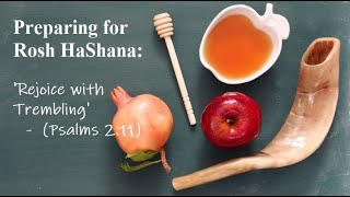 Preparing for Rosh HaShana 5781: Rejoice with Trembling