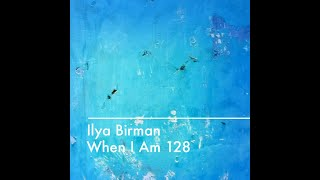 Ilya Birman – When I Am 128 (2016)