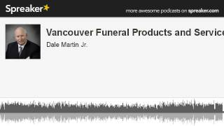 Vancouver Funeral Products and Services (made with Spreaker)