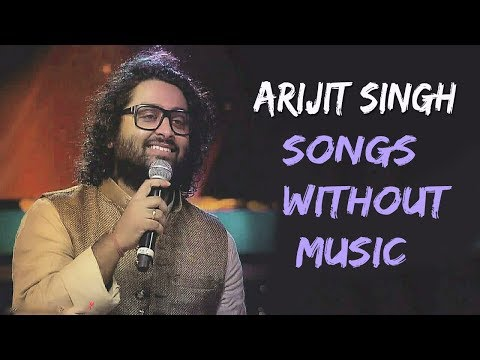 Arijit Singh Songs Without Music | Real Voice