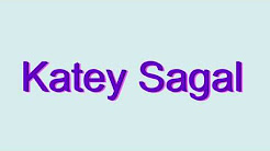 How to Pronounce Katey Sagal