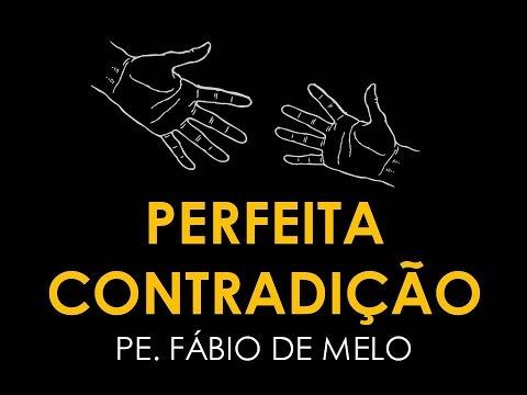 PERFEITA CONTRADIÇÃO (Pe. Fábio de Melo)