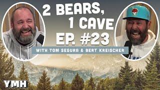 Ep. 23   2 Bears 1 Cave W/ Tom Segura & Bert Kreischer