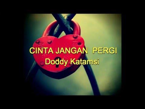 Cinta Jangan Pergi   /  Doddy Katamsi / Video by Herry Rachman