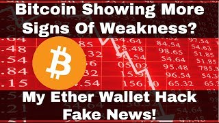 crypto news bitcoin showing more signs of weakness my ether wallet hack fake news