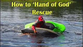 How to rescue an unconscious kayaker AKA Hand of God Rescue