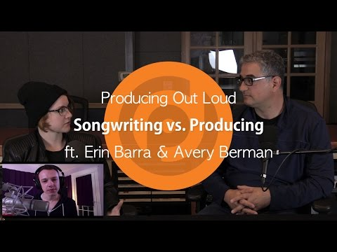 Songwriting vs. Producing | Producing Out Loud Ep. 5 ft. Erin Barra & Avery Berman