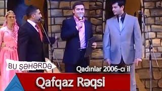 Bu Şəhərdə - Qafqaz Rəqsi (Qadınlar, 2006)