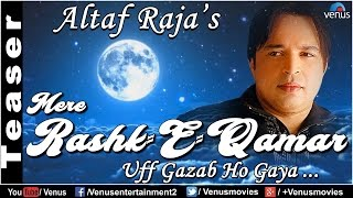 Mere Rashke Qamar -  Altaf Raja | Official Song Teaser | New Romantic Song 2017