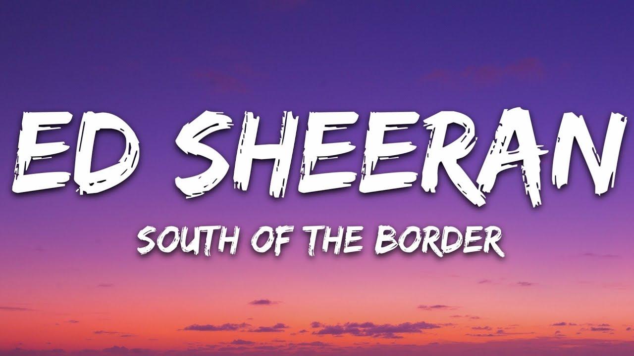 south of the border lyrics ed sheeran