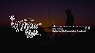 Machine Gun Kelly & Camila Cabello - Bad Things (Rusty Remix)