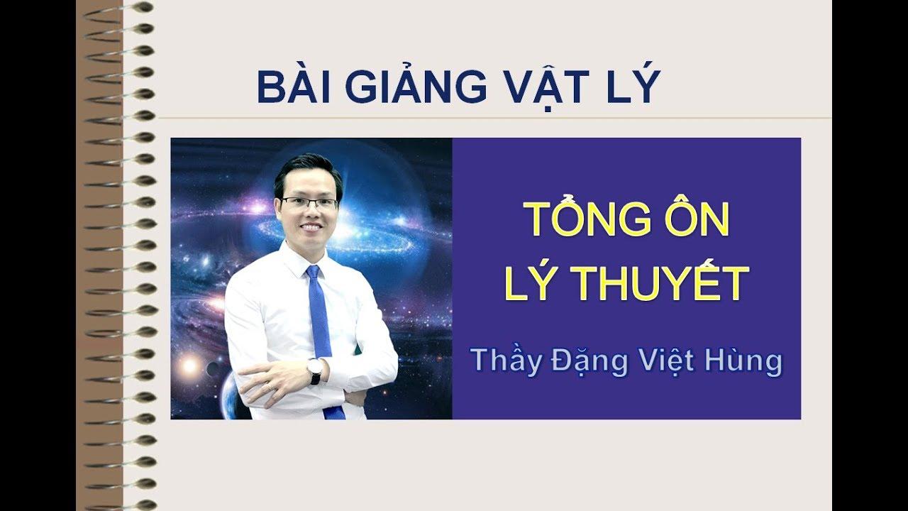 Giới thiệu khóa học Tổng ôn lý thuyết Vật lí 2018 – Thầy Đặng Việt Hùng