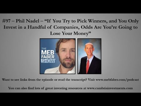 """#97 - Phil Nadel - """"If You Try To Pick Winners, and You Only Invest in a Handful of Companies, Odds"""