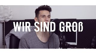 """WIR SIND GROß"" - Mark Forster (KiiBeats Cover) HD 2016"