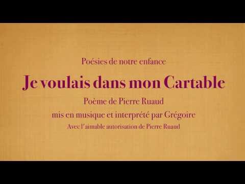 Grégoire - Je voulais dans mon cartable - Pierre Ruaud [Poésies de mon enfance]