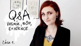 Q&A - Vesmír, Bůh, Existence. | ČÁST 1. | Ester Starling