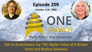 Ep 209 Oct 11 2020 Ode to Evolutionary Joy: The Higher Union of A Broken Heart and Radical Aliveness