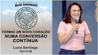 Baixar Formai um novo coração numa conversão contínua - Luzia Santiago (10/11/19)