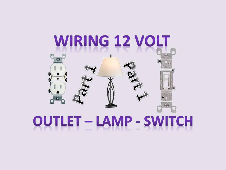 Wiring Outlets, Switches, Lamp, Light Socket for 12v and