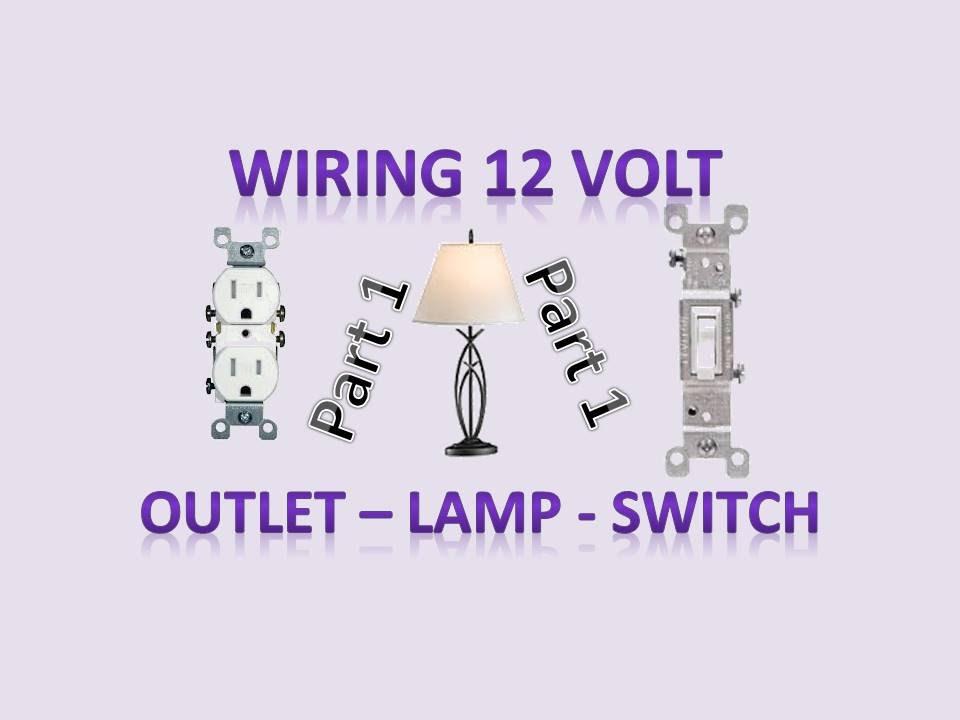 Wiring Outlets, Switches, Lamp, Light Socket for 12v and 120v \u2013 DIY