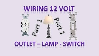 Wiring Outlets, Switches, Lamp, Light Socket for 12v and 120v – DIY Off Grid and On Grid