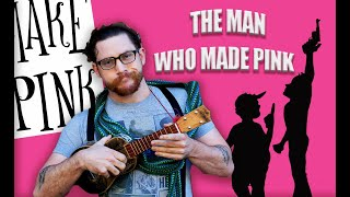 The Tale of the Man Who Made Pink