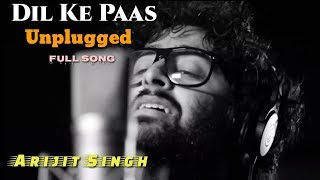 Dil Ke Paas | Arijit Singh | Unplugged Version | Solo Version | Wajah Tum Ho | Reprise | Full Song