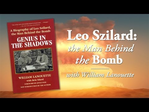 Leo Szilard: The Man Behind the Bomb with William Lanouette