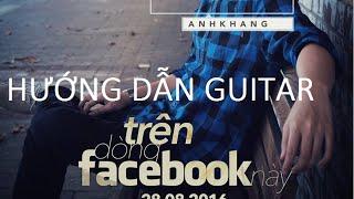"""HƯỚNG DẪN COVER GUITAR """" TRÊN DÒNG FACEBOOK NÀY """" - ANH KHANG"""