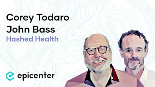 #228 Corey Todaro & John Bass: Hashed Health – Rebooting The Healthcare Industry