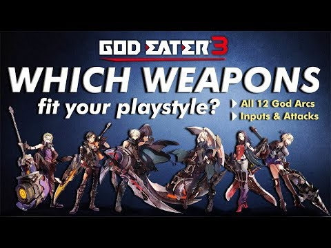 GOD EATER 3: Which Weapons Fit Your Playstyle? - A guide to all 12 God Arcs