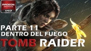 Tomb Raider 2013 Parte 11: Dentro del fuego |Explotando tipejos :D| Gameplay PC