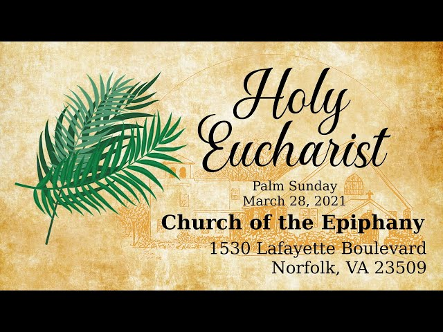Holy Eucharist, Palm Sunday - March 28, 2021