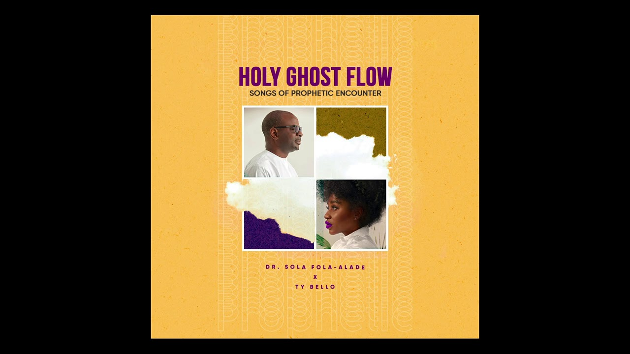 Download Dr. Sola Fola-Alade and TY Bello  - Holy Ghost Flow(Songs of Prophetic Encounter)- FULL ALBUM