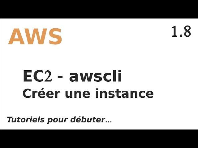 AWS - 1.8. AWSCLI : LANCER UNE INSTANCE EC2