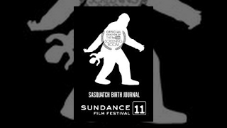 "Sundance Film Festival 2011 ""Sasquatch Birth Journal 2"""