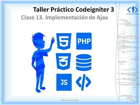 Clase 13 Taller Práctico de Codeigniter. Implementación de Ajax. Final Taller