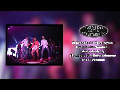 Dj Erandes Ft Yeyo Ayala - Cual Es Su Nombre Andy dy dy dy (Sonido Latin Entertainment Tribal)