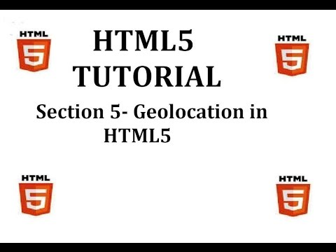 HTML5 Tutorial (Section 5-Geolocation In HTML5)