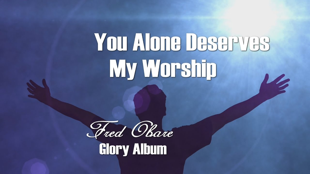 Download Fred Obare You Alone Deserve My Worship