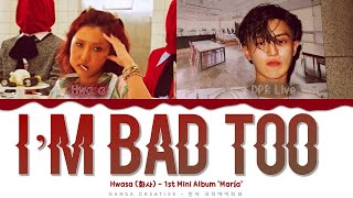 Hwasa - 'I'm Bad Too' (Feat. DPR LIVE) Lyrics Color Coded (Han/Rom/Eng)