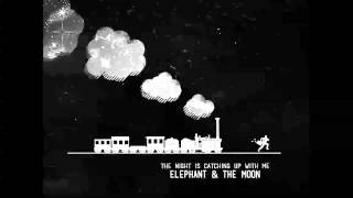 Elephant and the Moon - The night is catching up with me