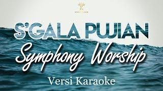 S'GALA PUJIAN - SYMPHONY WORSHIP (karaoke   lirik)