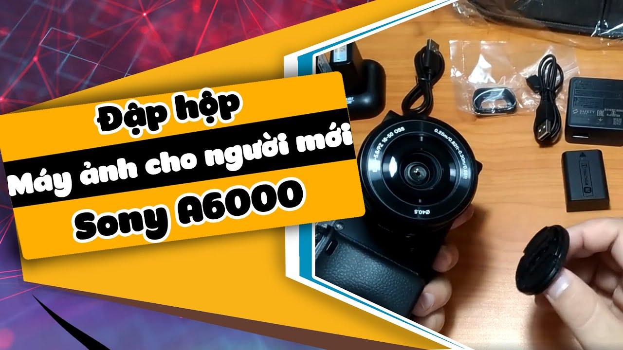 Mở hộp Sony A6000 –  Máy ảnh cho người mới bắt đầu